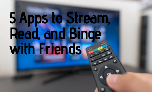 5 Apps for streaming and reading with friends.