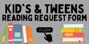 Kids & Tweens Reading Request Form link