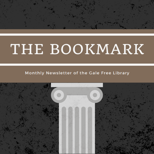 The Bookmark. Monthly Newsletter of the Gale Free Library