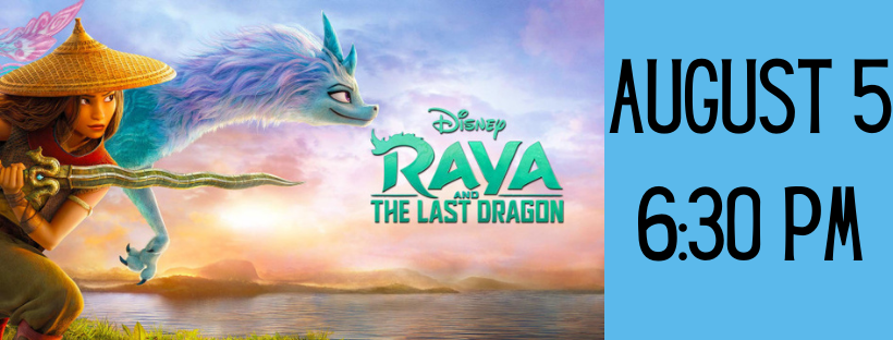 Raya and the Last Dragon Movie on August 5 at 6:30pm