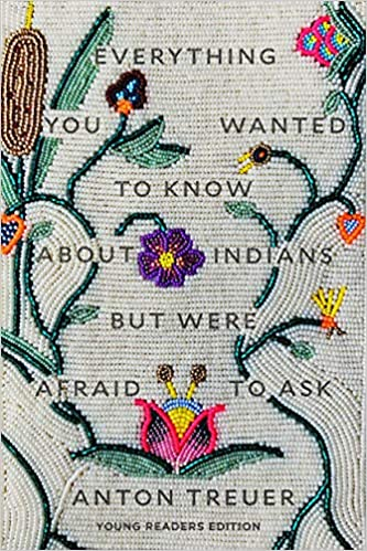 Everything you wanted to know about Indians but were afraid to ask : young readers edition / Anton Treuer.