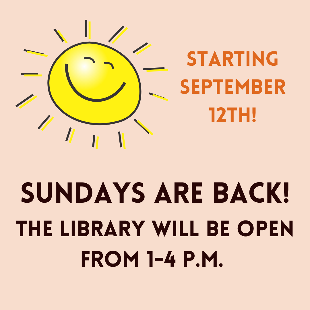 Picture of Sun with text Sundays are back starting September 12th and the library will be open 1 to 4 p.m.