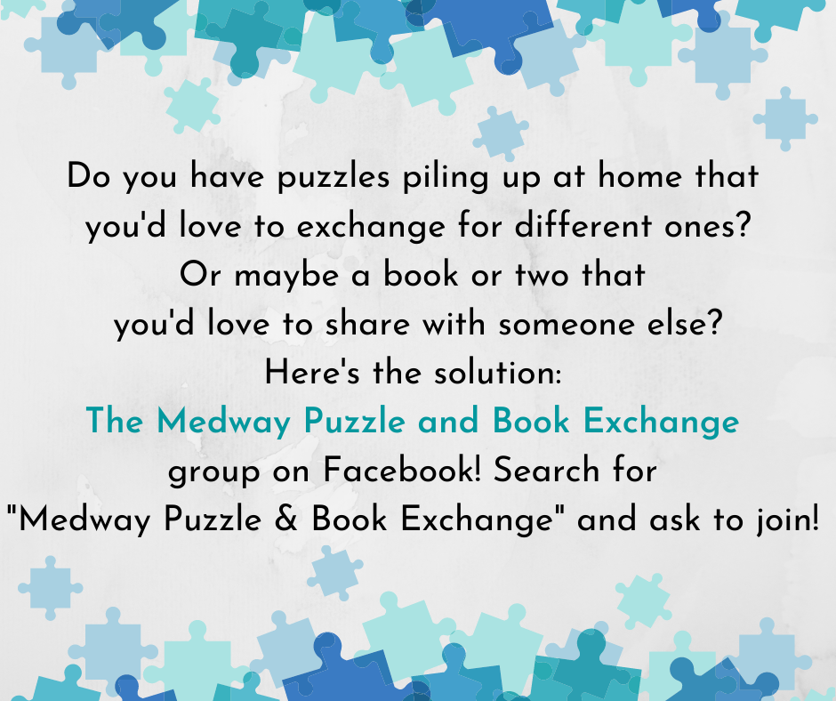 "Puzzle pieces graphic, then text: Do you have puzzles piling up at home that  you'd love to exchange for different ones? Or maybe a book or two that  you'd love to share with someone else? Here's the solution:  The Medway Puzzle and Book Exchange  group on Facebook! Search for  ""Medway Puzzle & Book Exchange"" and ask to join!"