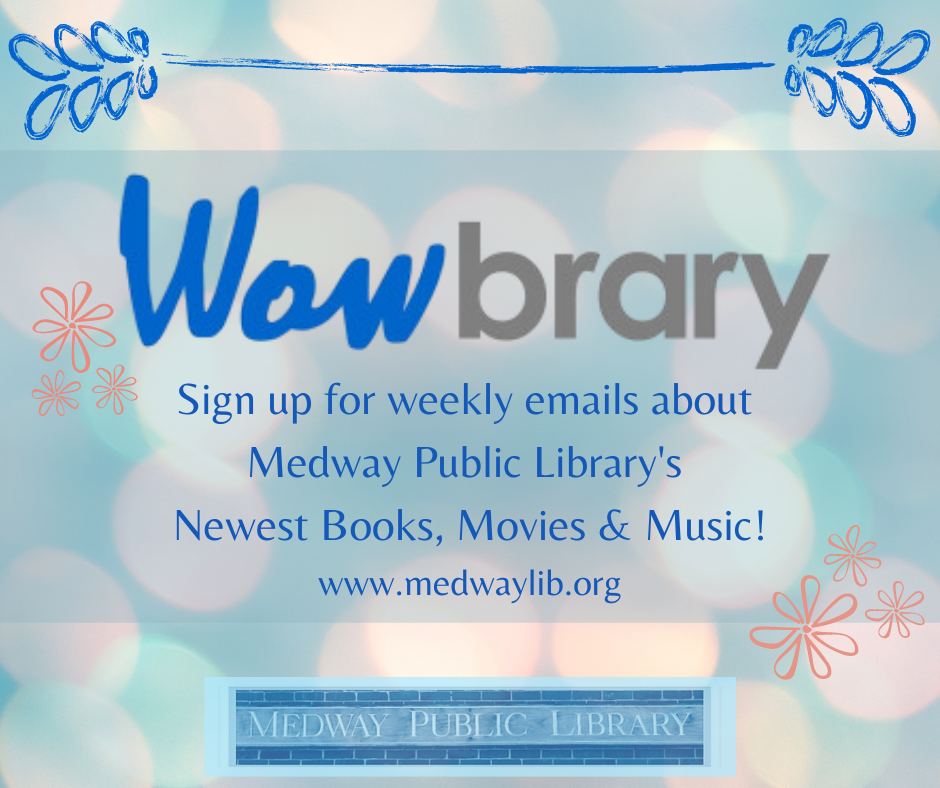 Wowbrary. Sign up for weekly emails about Medway Public Library's newest books, movies and music.