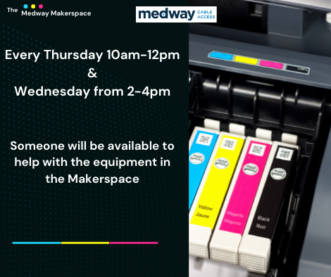 The Makerspace. Every Thursday 10am-12pm &  Wednesday 2-4pm,  someone will be available to help with the equipment in the Makerspace - Medway Cable Access