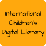 Links to International Children's Digital Library site: The ICDL Foundation's goal is to build a collection of books that represents outstanding historical and contemporary books from throughout the world.