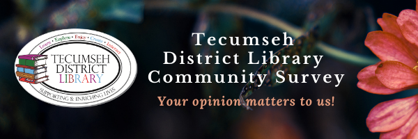 Tecumseh District Library Community Survey: Your opinion matters to us!